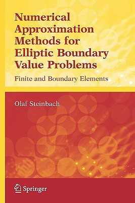Numerical Approximation Methods for Elliptic Boundary Value Problems: Finite and Boundary Elements - Steinbach, Olaf
