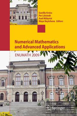 Numerical Mathematics and Advanced Applications 2009: Proceedings of Enumath 2009, the 8th European Conference on Numerical Mathematics and Advanced Applications, Uppsala, July 2009 - Kreiss, Gunilla (Editor)
