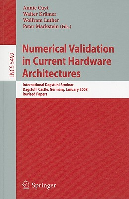 Numerical Validation in Current Hardware Architectures: International Dagstuhl Seminar, Dagstuhl Castle, Germany, January 6-11, 2008, Revised Papers - Cuyt, Annie A M (Editor), and Krämer, Walter (Editor), and Luther, Wolfram (Editor)
