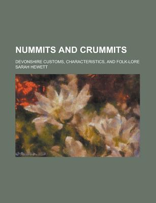 Nummits and Crummits; Devonshire Customs, Characteristics, and Folk-Lore - Coolidge, John Gardner, and Hewett, Sarah