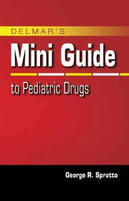 Nurse's Mini Guide to Pediatric Drugs - Spratto, George