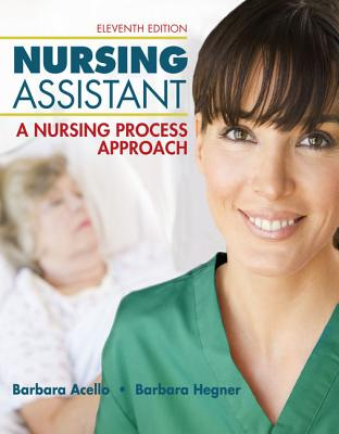 Nursing Assistant: A Nursing Process Approach - Acello, Barbara, and Hegner, Barbara