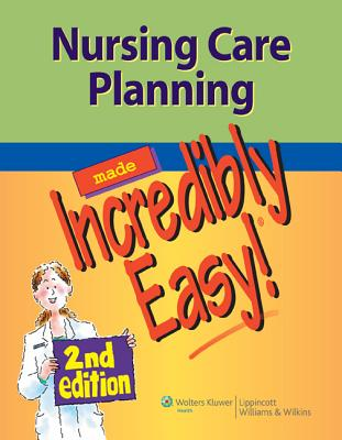 Nursing Care Planning Made Incredibly Easy! - Lippincott Williams & Wilkins (Prepared for publication by)