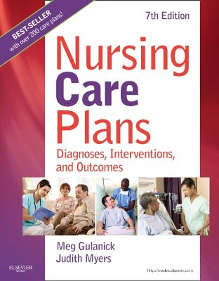 Nursing Care Plans: Diagnoses, Interventions, and Outcomes - Gulanick, Meg, and Myers, Judith L