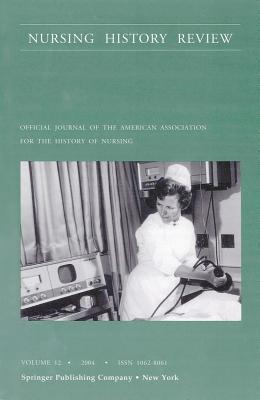 Nursing History Review, Volume 12, 2004: Official Publication of the American Association for the History of Nursing - D'Antonio, Patricia O (Editor)