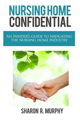 Nursing Home Confidential - Murphy, Sharon