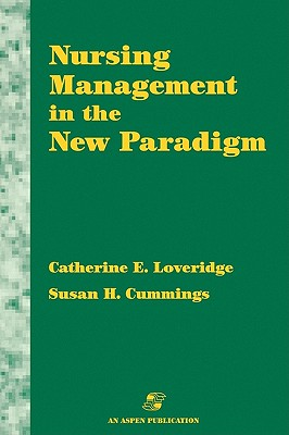 Nursing Management in the New Paradigm: Principles and Practices - Loveridge, Catherine E, RM, PhD, and Cummings, Susan H, RN, MN