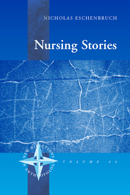 Nursing Stories: Life and Death in a German Hospice - Eschenbruch, Nicholas