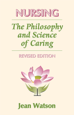 Nursing: The Philosophy and Science of Caring - Watson, Jean, Dr., PhD, RN, Faan