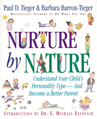 Nurture by Nature: Understand Your Child's Personality Type - And Become a Better Parent - Tieger, Paul D, and Ellowich, E Michael (Introduction by), and Barron-Tieger, Barbara