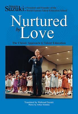 Nurtured by Love: The Classic Approach to Talent Education - Suzuki, Shinichi