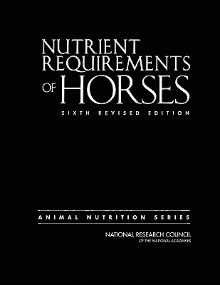 Nutrient Requirements of Horses - National Research Council, and Division on Earth and Life Studies, and Board on Agriculture and Natural Resources