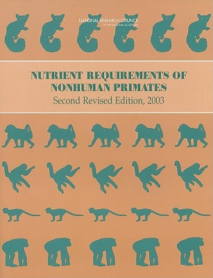 Nutrient Requirements of Nonhuman Primates: Second Revised Edition - National Research Council, and Division on Earth and Life Studies, and Board on Agriculture and Natural Resources