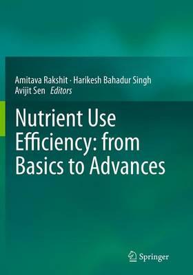 Nutrient Use Efficiency: From Basics to Advances - Rakshit, Amitava (Editor), and Singh, Harikesh Bahadur (Editor), and Sen, Avijit (Editor)