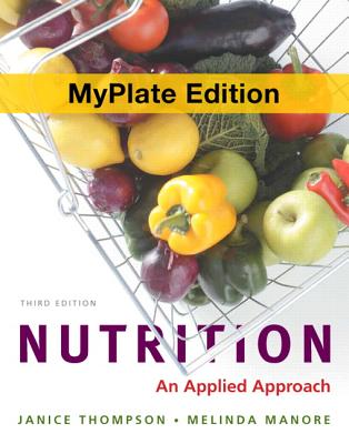 Nutrition: An Applied Approach, MyPlate Edition - Thompson, Janice, and Manore, Melinda
