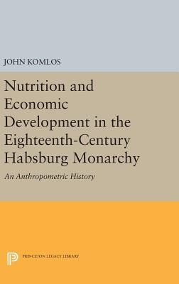 Nutrition and Economic Development in the Eighteenth-Century Habsburg Monarchy: An Anthropometric History - Komlos, John