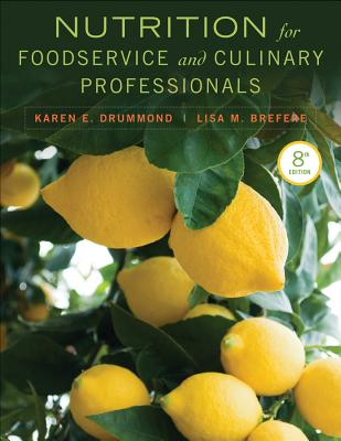 Nutrition for Foodservice and Culinary Professionals - Drummond, Karen E, and Brefere, Lisa M, C.E.C.