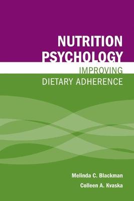 Nutrition Psychology: Improving Dietary Adherance - Blackman, Melinda, Dr.