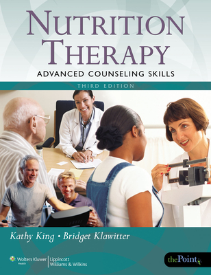Nutrition Therapy: Advanced Counseling Skills - King, Kathy, Rd, LD (Editor), and Klawitter, Bridget, PhD, Rd, Fada (Editor)