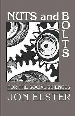 Nuts and Bolts for the Social Sciences - Elster, Jon