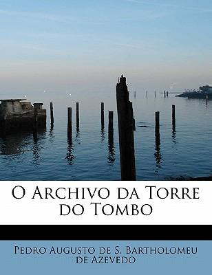 O Archivo Da Torre Do Tombo - Azevedo, Pedro Augusto De S Bartholomeu
