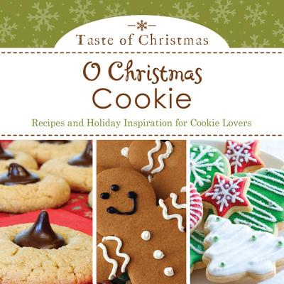 O Christmas Cookie: Recipes and Holiday Inspiration for Cookie Lovers - Snapdragon Group (Compiled by)