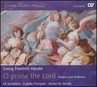 O Praise the Lord: Psalms and Anthems by Handel - Andreas Weller (tenor); Capella Principale; Capella Principale; Dietmar Wagner (tenor); Franz Vitzthum (alto);...
