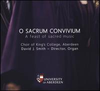 O Sacrum Convivium: A feast of sacred music - David J. Smith (organ); Hannah Hunt (soprano); Jennifer Taylor (soprano); John Hudson (tenor); Katie Doig (alto);...