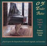 O Ye Tender Babes: English Virginal Music - Frances Conover Fitch (virginal); Frances Conover Fitch (harpsichord); Frances Conover Fitch (muselar)