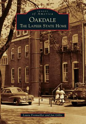 Oakdale: The Lapeer State Home - Fromwiller, Laura, and Gillis, Jan