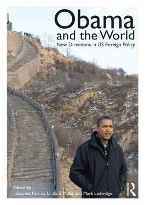 Obama and the World: New Directions in US Foreign Policy - Parmar, Inderjeet (Editor), and Miller, Linda B. (Editor), and Ledwidge, Mark (Editor)