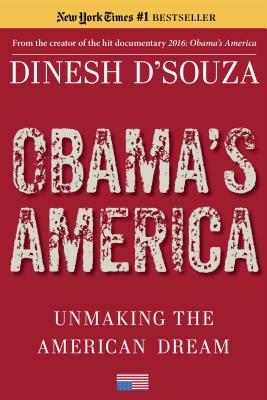 Obama's America: Unmaking the American Dream - D'Souza, Dinesh
