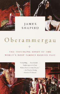 Oberammergau: The Troubling Story of the World's Most Famous Passion Play - Shapiro, James, Professor