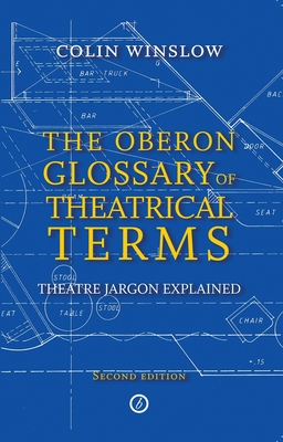 Oberon Glossary of Theatrical Terms - Winslow, Colin