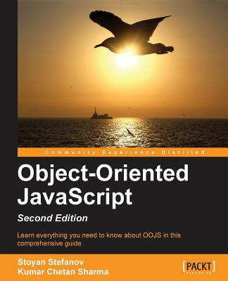 Object-Oriented JavaScript - - Stefanov, Stoyan, and Sharma, Kumar Chetan