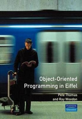 Object-Oriented Programming in Eiffel 2nd Edition - Thomas, Peter, and Thomas, Pete, and Weedon, Ray