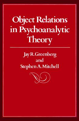 Object Relations in Psychoanalytic Theory - Greenberg, Jay, and Mitchell, Stephen
