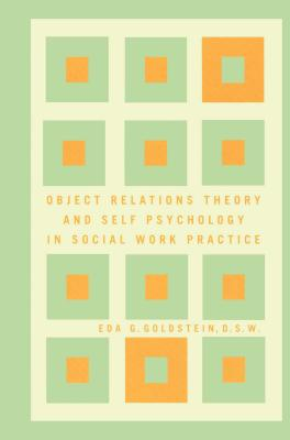 Object Relations Theory and Self Psychology in Social Work Practice - Goldstein, Eda G, Dsw