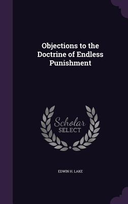 Objections to the Doctrine of Endless Punishment - Lake, Edwin H