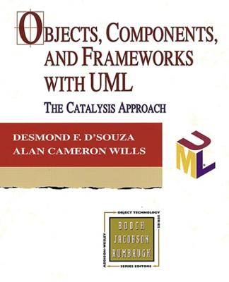 Objects, Components, and Frameworks with UML: The Catalysis(sm) Approach - D'Souza, Desmond Francis, and Wills, Alan Cameron
