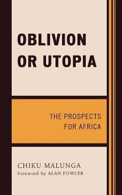 Oblivion or Utopia: The Prospects for Africa - Malunga, Chiku