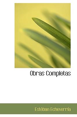Obras Completas - Echeverra, Estban