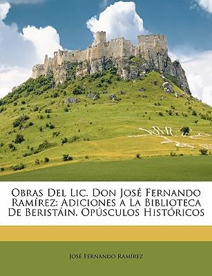 Obras del LIC. Don Jos Fernando Ramrez: Adiciones a la Biblioteca de Beristin. Opsculos Histricos - Ramrez, Jos Fernando