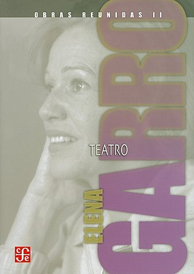 Obras Reunidas, II: Teatro - Garro, Elena, and Lopategui, Patricia Rosas (Introduction by)