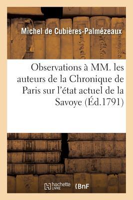 Observations ? MM. Les Auteurs de la Chronique de Paris Sur l'?tat Actuel de la Savoye - De Cubieres-Palmezeaux-M