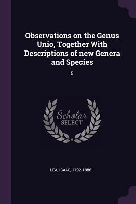 Observations on the Genus Unio, Together with Descriptions of New Genera and Species: 5 - Lea, Isaac