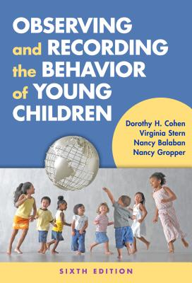 Observing and Recording the Behavior of Young Children - Cohen, Dorothy H, and Stern, Virginia, and Balaban, Nancy