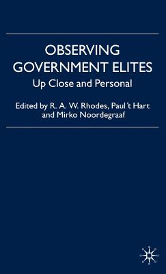 Observing Government Elites: Up Close and Personal - Rhodes, R (Editor), and Hart, P 't (Editor), and Noordegraaf, M (Editor)