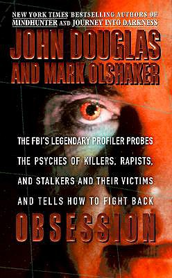 Obsession: The FBI's Legendary Profiler Probes the Psyches of Killers, Rapists, and Stalkers and Their Victims and Tells How to Fight Back - Douglas, John, and Olshacker, Mark, and Olshaker, Mark