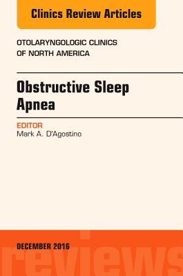 Obstructive Sleep Apnea, an Issue of Otolaryngologic Clinics of North America - D'Agostino, Mark A